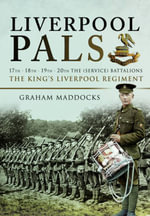 Liverpool Pals : 17th, 18th, 19th, 20th (Service) Battalions the King's (Liverpool Regiment). - Graham Maddocks