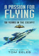 A Passion for Flying : 8,000 Hours of RAF Flying - Tom Group Captain Eeles