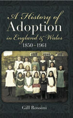 A History of Adoption in England and Wales 1850- 1961 - Gill Rossini