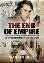 The End of Empire : Cyprus: A Soldier's Story - Martin Bell