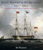 British Warships in the Age of Sail 1817-1863 : Design, Construction, Careers and Fates - Rif Winfield