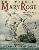 The Warship Mary Rose : The Life and Times of King Henry VII's Flagship - David Childs