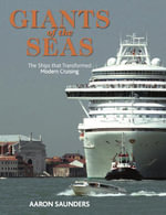 Giants of the Seas : The Ships that Transformed Modern Cruising - Aaron Saunders