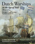 Dutch Warships in the Age of Sail 1600-1714 : Design, Construction, Careers & fates - James Bander