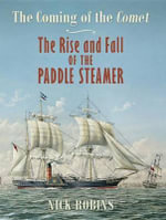 The Coming of the Comet : The Rise and Fall of the Paddle Steamer - Nick Robins