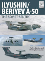 Flight Craft 6 : Ily'yushin/Beriyev A-50: The 'Soviet Sentry' - Yefim Gordon