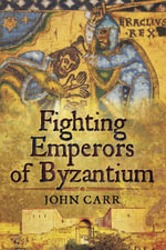 Fighting Emperors of Byzantium - John Carr