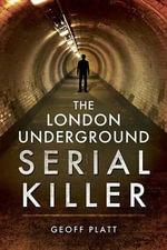 The London Underground Serial Killer - Geoff Platt