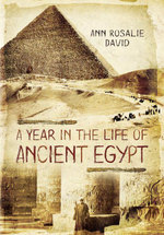 A Year in the Life of Ancient Egypt - Ann Rosalie David