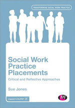 Social Work Practice Placements : Critical and Reflective Approaches - Sue Jones