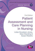 Patient Assessment and Care Planning in Nursing : Transforming Nursing Practice Series - Lioba Howatson-Jones