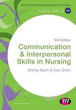 Communication and Interpersonal Skills in Nursing : Transforming Nursing Practice Series   - Shirley Bach
