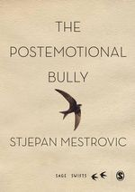 The Postemotional Bully - Stjepan Mestrovic