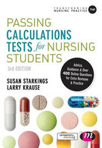 Passing Calculations Tests for Nursing Students : Advice, Guidance and Over 400 Online Questions for Extra Revision and Practice    : Transforming Nursing Practice Series   - Susan Starkings