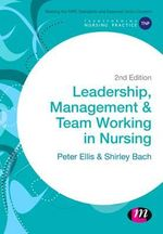 Leadership, Management and Team Working in Nursing : Transforming Nursing Practice Series - Peter Ellis