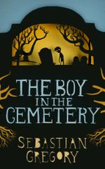 The Boy in the Cemetery - Sebastian Gregory