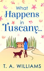What Happens in Tuscany... - T A Williams