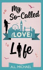 My So-Called (Love) Life - A. L. Michael