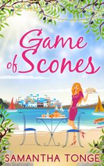 Game of Scones : A deliciously summery read you won't want to miss! (The Little Teashop - Book 1) - Samantha Tonge