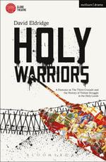 Holy Warriors : A Fantasia on the Third Crusade and the History of Violent Struggle in the Holy Lands - David Eldridge