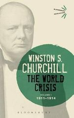 The World Crisis: Volume I : 1911-1914 - Sir Winston S. Churchill