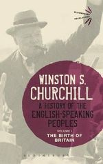 A History of the English-Speaking Peoples: Volume I : The Birth of Britain - Sir Winston S. Churchill