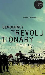 Democracy and Revolutionary Politics : Theory for a Global Age Series - Neera Chandhoke
