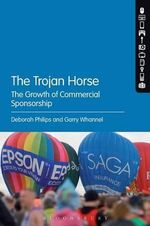 The Trojan Horse : The Growth of Commercial Sponsorship - Deborah Philips