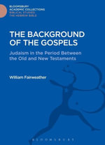 The Background of the Gospels : Judaism in the Period between the Old and New Testaments - William Fairweather