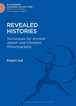 Revealed Histories : Techniques for Ancient Jewish and Christian Historiography - Robert Hall