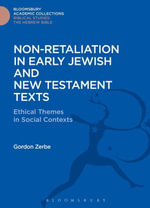 Non-Retaliation in Early Jewish and New Testament Texts : Ethical Themes in Social Contexts - Gordon Zerbe