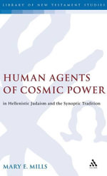 Human Agents of Cosmic Power in Hellenistic Judaism and the Synoptic Tradition - Mary E. Mills