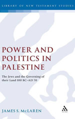 Power and Politics in Palestine : The Jews and the Governing of Their Land, 100 BC-AD 70 - James S. McLaren