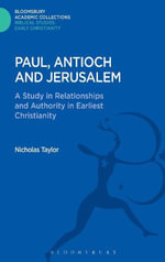 Paul, Antioch and Jerusalem : A Study in Relationships and Authority in Earliest Christianity - Nicholas Taylor