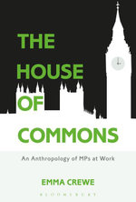 The House of Commons : An Anthropology of MPs at Work - Emma Crewe