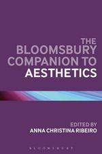The Bloomsbury Companion to Aesthetics : Bloomsbury Companions