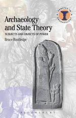 Archaeology and State Theory : Subjects and Objects of Power - Bruce Routledge