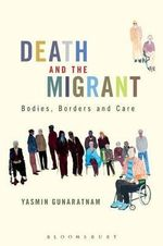Death and the Migrant : Bodies, Borders and Care - Yasmin Gunaratnam