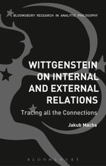 Wittgenstein on Internal and External Relations : Tracing all the Connections - Jakub M¿cha