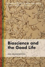 Bioscience and the Good Life - Iain Brassington