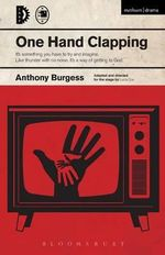 One Hand Clapping : Modern Plays - Anthony Burgess