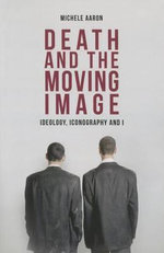 Death and the Moving Image : Ideology, Iconography and I - Michele Aaron