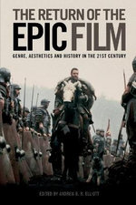The Return of the Epic Film : Genre, Aesthetics and History in the 21st Century