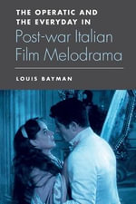 The Operatic and the Everyday in Postwar Italian Film Melodrama - Louis Bayman
