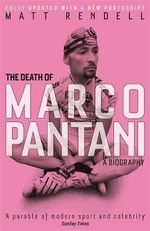 The Death of Marco Pantani : A Biography - Matt Rendell