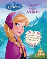 Disney Frozen Anna's Book of Secrets : Keep Your Dreams and Secrets Under Lock and Key!