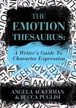 The Emotion Thesaurus : A Writer's Guide to Character Expression - Angela Ackerman