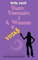Vanity, Vengeance and a Weekend in Vegas : A Sophie Katz Mystery - Kyra Davis