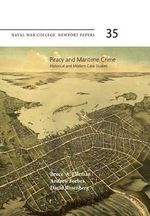 Piracy and Maritime Crime : Historical and Modern Case Studies: Naval War College Press Newport Papers, Number 35 - Bruce A Elleman