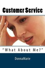 Customer Service : What about Me? - Donna Marie